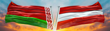 Austria Flag And Belarus Flag Waving With Texture Sky Cloud And Sunset Double Flag