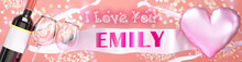 I Love You Emily - Wedding, Valentine's Or Just To Say I Love You Celebration Card, Joyful, Happy Party Style With Glitter, Wine And A Big Pink Heart Balloon, 3d Illustration