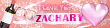 I Love You Zachary - Wedding, Valentine's Or Just To Say I Love You Celebration Card, Joyful, Happy Party Style With Glitter, Wine And A Big Pink Heart Balloon, 3d Illustration