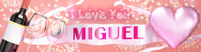 I Love You Miguel - Wedding, Valentine's Or Just To Say I Love You Celebration Card, Joyful, Happy Party Style With Glitter, Wine And A Big Pink Heart Balloon, 3d Illustration
