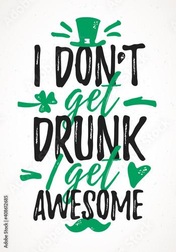 I Don't Get Drunk I Get Awesome funny lettering, 17 March St Fototapet
