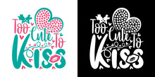 Too Cute Too Kiss | Too Cute | Kiss | Lip | Love | Heart | Mickey Mouse | Mickey | Mouse | Kissing | Valentine's Day | Valentine Design | Valentine Quotes