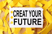 Creat Your Future, Text On White Paper On Torn Paper Background.