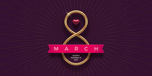 8 March - International Women's Day Greeting Card. Realistic Golden Metal Number Eight, Ruby Heart And Ribbon On Dark Purple Background. Design For Greeting Card, Invitation, Flyer And Etc. Vector.
