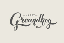 Hand-drawn Calligraphy: Happy Groundhog Day. Beautiful Lettering Design For Traditional Holiday Greeting Card, Banner Or Poster. - Vector Illustration