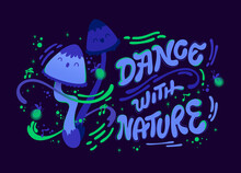 Dance With Nature - Funny Cartoon Dancing Fungus Characters With Hand Drawn Lettering Phrase.
