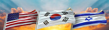 United States Of America Flag And Israel יִשְׂרָאֵל Flag And South Korea Flag Waving With Texture Sky Cloud And Sunset Triple Flag