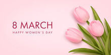 Women's Day Banner. 8 March Holiday Background With Realistic Tulips. Vector Illustration For Poster, Brochures, Booklets, Promotional Materials, Website