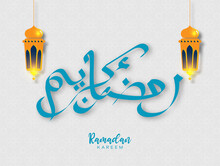 Beautiful Ramadan Kareem In Arabic Calligraphy Which Means Generous Ramadhan, With Traditonal Hanging Lanterns For Islamic Greeting Background