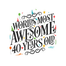World's Most Awesome 40 Years Old - 40 Birthday Celebration With Beautiful Calligraphic Lettering Design.