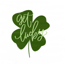 Get Lucky Hand Lettering Saying For St. Patrick's Day Decoration. Vector Four-leaf Clover Clipart With Wishing Of Good Luck And Fortune.