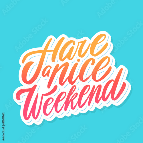 Canvas Print Have a nice Weekend. Vector handwritten lettering.