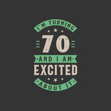 I'm Turning 70 And I Am Excited About It, 70 Years Old Birthday Celebration