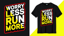 Worry Less Run More Lettering Design T-shirt
