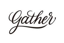 Gather Vector Inscription. Unique Authentic Handwritten Lettering