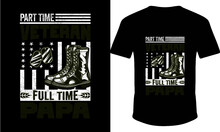 Part Time Veteran Full Time Papa T-shirt.