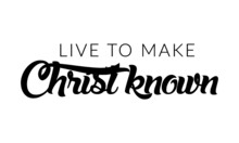 Live To Make Christ Known, Bible Verse Design, Typography Design For Print Or Use As Poster, Card, Flyer Or T Shirt