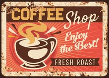 Coffee Shop Rusty Metal Plate, Vector Steaming Cup, Fresh Roast Hot Drink Premium Coffee Beverage Vintage Rust Tin Sign. Promotional Retro Poster For Cafe Or Restaurant, Ferruginous Ad Label Design