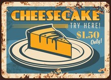 Cheesecake Rusty Metal Plate, Vector Confectionery Cake, Pastry Or Bakery Dessert Rust Tin Sign. Patisserie Sweet Dessert Or Pie With Cream Topping On Plate Retro Grunge Poster, Ferruginous Price Tag