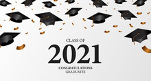 Class Of 2021. Congratulation Of Graduation With 3d Falling Diploma Cap And Confetti. Education Academy School Learning