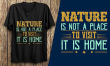 Nature Is Not A Place To Visit It Is Home T-shirt Design
