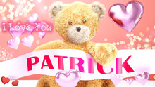 I Love You Patrick - Teddy Bear On A Wedding, Valentine's Or Just To Say I Love You Pink Celebration Card, Sweet, Happy Party Style With Glitter And Red And Pink Hearts, 3d Illustration