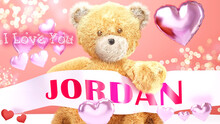 I Love You Jordan - Cute And Sweet Teddy Bear On A Wedding, Valentine's Or Just To Say I Love You Pink Celebration Card, Joyful, Happy Party Style With Glitter And Red And Pink Hearts, 3d Illustration