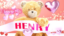 I Love You Henry - Cute And Sweet Teddy Bear On A Wedding, Valentine's Or Just To Say I Love You Pink Celebration Card, Joyful, Happy Party Style With Glitter And Red And Pink Hearts, 3d Illustration