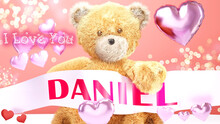 I Love You Daniel - Cute And Sweet Teddy Bear On A Wedding, Valentine's Or Just To Say I Love You Pink Celebration Card, Joyful, Happy Party Style With Glitter And Red And Pink Hearts, 3d Illustration