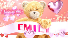 I Love You Emily - Cute And Sweet Teddy Bear On A Wedding, Valentine's Or Just To Say I Love You Pink Celebration Card, Joyful, Happy Party Style With Glitter And Red And Pink Hearts, 3d Illustration