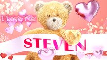 I Love You Steven - Cute And Sweet Teddy Bear On A Wedding, Valentine's Or Just To Say I Love You Pink Celebration Card, Joyful, Happy Party Style With Glitter And Red And Pink Hearts, 3d Illustration