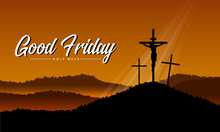 Good Friday, Holy Week Banner With Jesus In Cross Crucifix On Hill And Yellow Sunset Vector Design