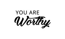 We Are Worthy, Christian Saying, Typography For Print Or Use As Poster, Card, Flyer Or T Shirt