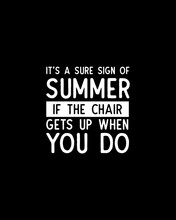 It's A Sure Sign Of Summer If The Chair Gets Up When You Do.Hand Drawn Typography Poster Design.