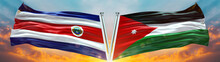 Jordan Flag And Costa Rica Flag Waving With Texture Sky Cloud And Sunset Double Flag