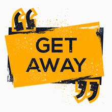 Creative Sign (get Away) Design ,vector Illustration.