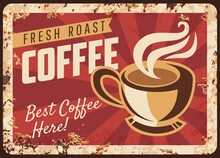 Steaming Coffee Cup Vector Rusty Metal Plate, Mug With Hot Fresh Roast Beverage Grunge Rust Tin Sign. Coffee House Retro Promo Poster, Traditional Best Drink Ferruginous Vintage Advertising Card
