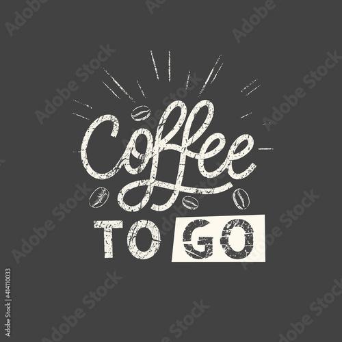 Coffee to go. Grunge vintage phrase. Typography, t-shirt graphics, print, poster, banner, slogan, flyer, postcard. © ku4erashka