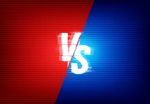 Vs Versus Vector Background Separated On Red And Blue Color Sides With Glitch Effect. Sport Game, Fight Or Battle Competition Challenge, Distorted Texture Backdrop For Tournament, Martial Arts Versus