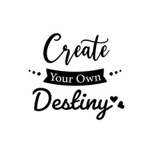 Create Your Own Destiny. For Fashion Shirts, Poster, Gift, Or Other Printing Press. Motivation Quote.