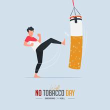 May 31st World No Tobacco Day Poster Design. Man Kicking Boxing Sandbag Defines To Man Fighting To Quit Smoking. Stop Smoking Poster For Disease Warning. No Smoking Banner.
