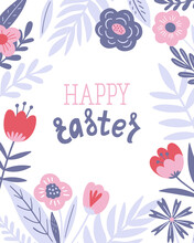 Happy Easter Poster, Print, Greeting Card Or Banner With Spring Flowers, Plants And Lettering Or Text. Vector Hand Drawn Illustration.
