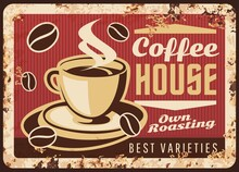 Steaming Coffee Cup Vector Rusty Metal Plate, Coffee House Retro Promo Poster With Mug And Steam, Brown Hot Fresh Roast Beverage Grunge Rust Tin Sign. Traditional Drink Taste Ferruginous Vintage Card