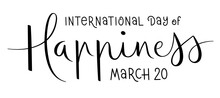 INTERNATIONAL DAY OF HAPPINESS - MARCH 20 Black Vector Calligraphy Banner