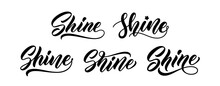 Set Of Words Shine. Vector Hand Lettering For T-shirt Slogan. Modern Calligraphy Design. Shine Text Collection.