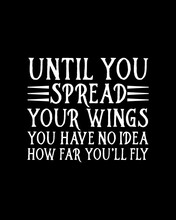 Until You Spread Your Wings You Have No Idea How Far You'll Fly. Hand Drawn Typography Poster Design.