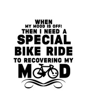 When My Mood Is Off Then I Need A Special Bike Ride To Recovering My Mood. Hand Drawn Typography Poster Design.