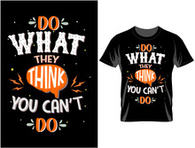 Do What They Think Typography T-shirt Design , T Shirt Design Vector