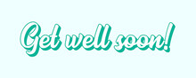 Hand Sketched Banner With Get Well Soon Quote. Lettering For Poster, Label, Sticker, Flyer, Header, Card, Header.