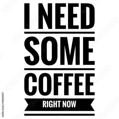 Fototapeta ''I need some coffee right now'' Lettering